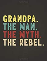 Funny Rebel Family Gifts: Grandpa the Man the Myth the Rebel Shirt Bad Influence Legend Composition Notebook Lightly Lined Pages Daily Journal Blank Diary Notepad Vintage style clothes are best ever apparel for aged man & woman 8.5x11