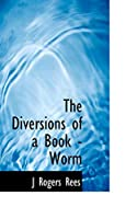 The Diversions of a Book - Worm
