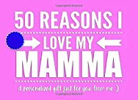 50 Reasons I Love My Mamma: Personalized Notebook Gift for Mothers, Moms, Mums and More