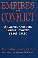 Empires in Conflict: Armenia and the Great Powers, 1895-1920 (International Library of Historical Studies, 2)