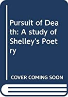 Pursuit of Death: A study of Shelley's Poetry