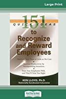 151 Quick Ideas to Recognize and Reward Employees (16pt Large Print Edition)