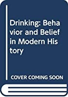 Drinking: Behavior and Belief in Modern History