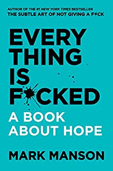 Everything Is F*cked: A Book About Hope (The Subtle Art of Not Giving a F*ck (2 Book Series)) by [Manson, Mark]