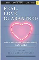 Real.Love.Guaranteed: Why Everything You Know About Relationships is Wrong! (Inspired Life Series)