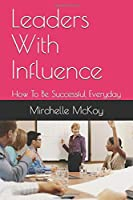 Leaders With Influence: How To Be Successful Everyday