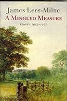 A Mingled Measure Diaries 1953-1972: Diaries, 1953-72.