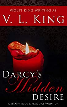 Darcy's Hidden Desire: A Steamy Pride and Prejudice Variation by [King, V. L., King, Violet]