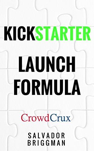 Kickstarter Launch Formula: The Crowdfunding Handbook for Startups, Filmmakers, and Independent Creators (English Edition)