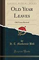Old Year Leaves: Old Verses Revived (Classic Reprint)