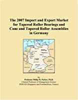 The 2007 Import and Export Market for Tapered Roller Bearings and Cone and Tapered Roller Assemblies in Germany