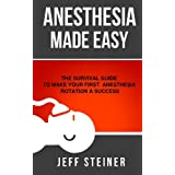 Anesthesia Made Easy: The Survival Guide to Make Your First Anesthesia Rotation a Success