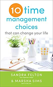 Ten Time Management Choices That Can Change Your Life by [Felton, Sandra, Sims, Marsha]