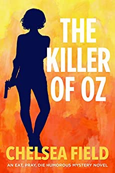 The Killer of Oz (An Eat, Pray, Die Humorous Mystery Book 6) by [Field, Chelsea]