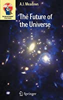 The Future of the Universe (Astronomers' Universe)