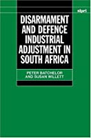Disarmament and Defence Industrial Adjustment in South Africa (Sipri Publication)