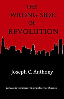 The Wrong Side of Revolution (Elite Book 2) by [Anthony, Joseph C.]