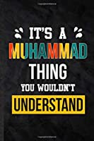 It's a Muhammad Thing You Wouldn't Understand: Practical Personalized Muhammad Lined Notebook/ Blank Journal For Favorite First Name, Inspirational Saying Unique Special Birthday Gift Idea Lovely Funny Cute