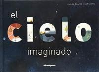 El cielo imaginado/ The Sky Imagined