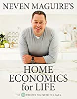 Neven Maguire's Home Economics for Life: The 50 Recipes You Need to Learn