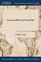 La Mare Au Diable: Par George Sand