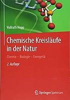 Chemische Kreislaeufe in der Natur: Chemie - Biologie - Energetik