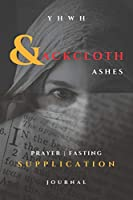 YHWH - Sackcloth & Ashes - Prayer, Fasting, Supplication Journal: Christian, Prayer, Breakthrough, Fasting - Daniel's Fast Journal - Each Page is Half College Ruled / Half Blank
