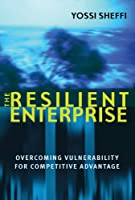 The Resilient Enterprise: Overcoming Vulnerability for Competitive Advantage (The MIT Press)