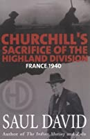 Churchill's Sacrifice Of The Highland Division: France 1940