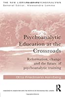 Psychoanalytic Education at the Crossroads (The New Library of Psychoanalysis)