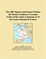 The 2007 Import and Export Market for Dried, Crushed, or Ground Fruits of the Genus Capsicum or of the Genus Pimenta in France