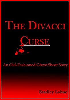 [Lobue, Bradley]のThe DiVacci Curse: An Old-Fashioned Ghost Short Story (English Edition)