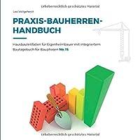 vollgeherzt: Praxis-Bauherrenhandbuch: Hausbauleitfaeden fuer Eigenheimbauer mit integriertem Bautagebuch fuer Bauphasen (No. 15)
