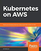 Kubernetes on AWS: Deploy and manage production-ready Kubernetes clusters on AWS