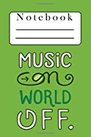 """Notebook: Composition Notebook Music on World off    Enjoy your 6x9"""" dot grid 120 sheets notepad   Perfect for school, travel, journal"""