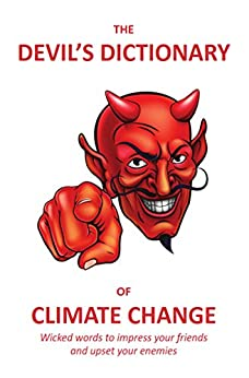 The Devil's Dictionary of Climate Change: Wicked words to impress your friends and upset your enemies by [Lexicon, George]