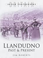 Llandudno Past and Present (Britain in Old Photographs)