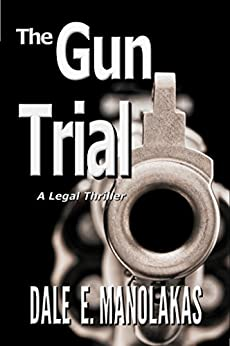 The Gun Trial (Sophia Christopoulos Legal Thriller Series Book 2) by [Manolakas, Dale E.]