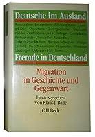 Deutsche im Ausland. Fremde in Deutschland. Migration in Geschichte und Gegenwart