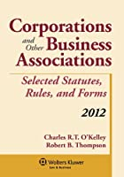 Corporations and Other Business Associations: Selected Statutes, Rules, and Forms, 2012