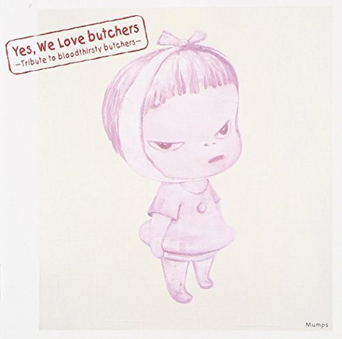 Yes, We Love butchers ~Tribute to bloodthirsty butchers~ Mumpsの詳細を見る