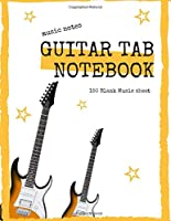 Guitar Tab Notebook: 150 Blank Music Sheet: 6-String Guitar Tab Notebook For All Music Student, Hobbyists As Well As For Professionals And Teachers!