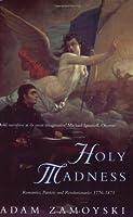 Holy Madness: Romantics, Patriots And Revolutionaries 1776-1871