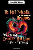 Composition Notebook: Don't Mess With Dragons Funny Fantasy Dragon  Journal/Notebook Blank Lined Ruled 6x9 100 Pages
