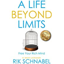 A Life Beyond Limits: Free Your Rich Mind