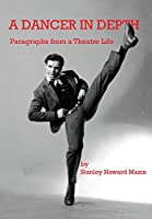 A Dancer in Depth: Paragraphs from a Theatre Life