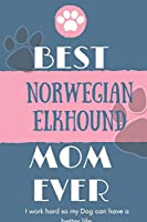 Best  Norwegian Elkhound Mom Ever Notebook  Gift: Lined Notebook  / Journal Gift, 120 Pages, 6x9, Soft Cover, Matte Finish