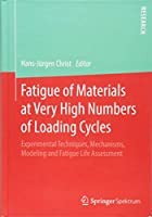 Fatigue of Materials at Very High Numbers of Loading Cycles: Experimental Techniques, Mechanisms, Modeling and Fatigue Life Assessment