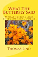 What the Butterfly Said: Mthaphysical and Philosophical Poems