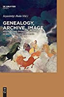 Genealogy, Archive, Image: Interpreting Dynastic History in Western India, C.1090-2016
